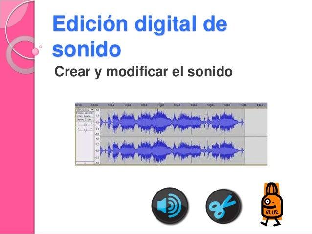 Edición digital de sonido Crear y modificar el sonido