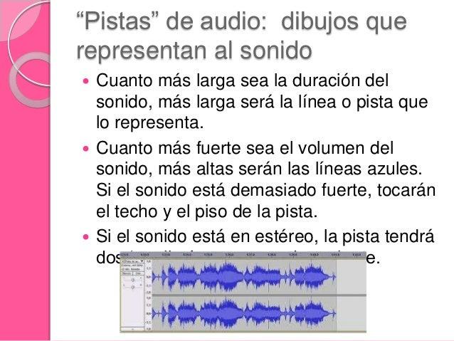 """""""Pistas"""" de audio: dibujos que representan al sonido  Cuanto más larga sea la duración del sonido, más larga será la líne..."""
