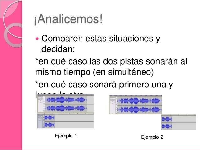 ¡Analicemos!  Comparen estas situaciones y decidan: *en qué caso las dos pistas sonarán al mismo tiempo (en simultáneo) *...