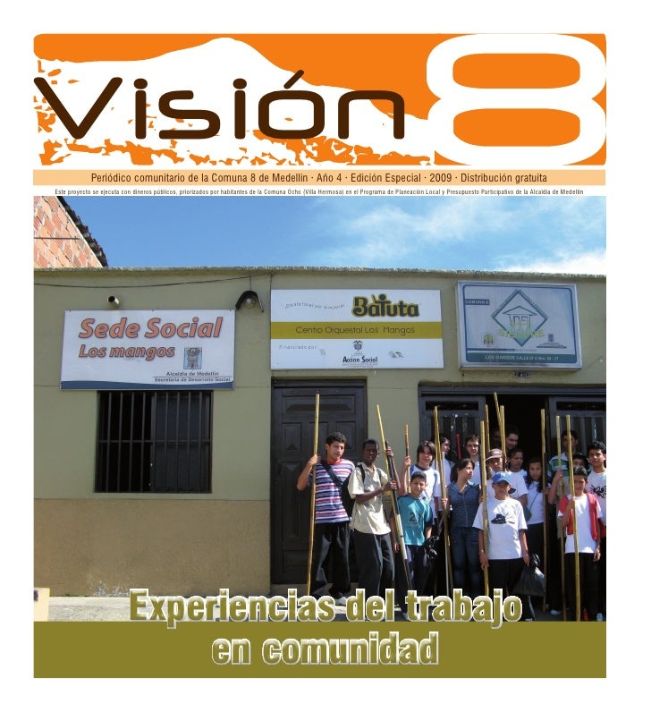 Visión       Periódico comunitario de la Comuna 8 de Medellín · Año 4 · Edición Especial · 2009 · Distribución gratuita Es...
