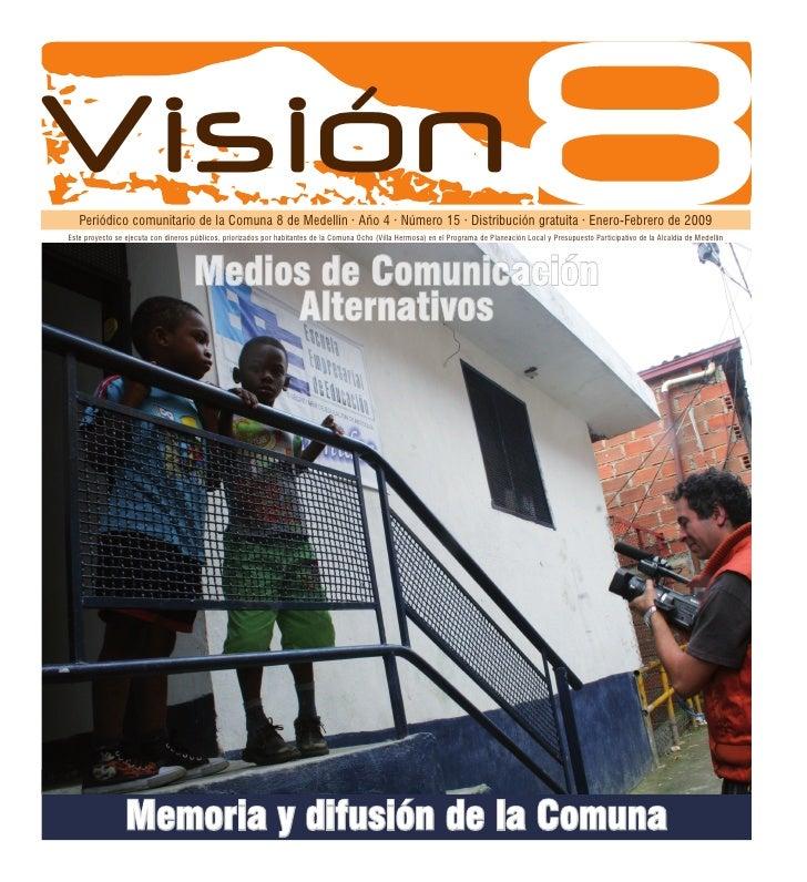 Visión    Periódico comunitario de la Comuna 8 de Medellín · Año 4 · Número 15 · Distribución gratuita · Enero-Febrero de ...