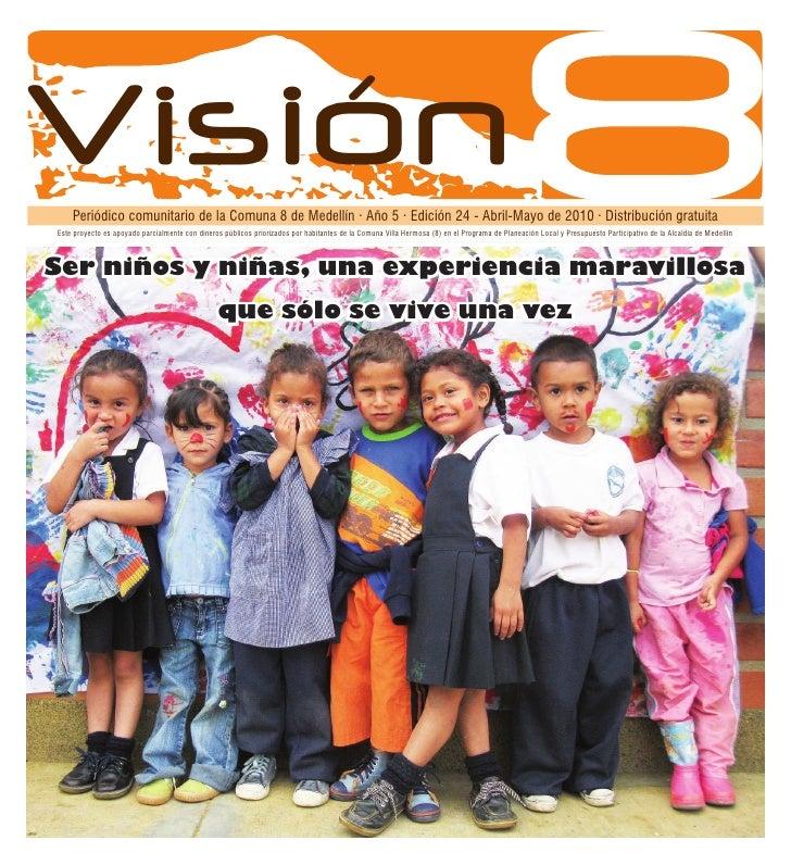 Invitado   Invitado   Visión     Periódico comunitario de la Comuna 8 de Medellín · Año 5 · Edición 24 - Abril-Mayo de 201...