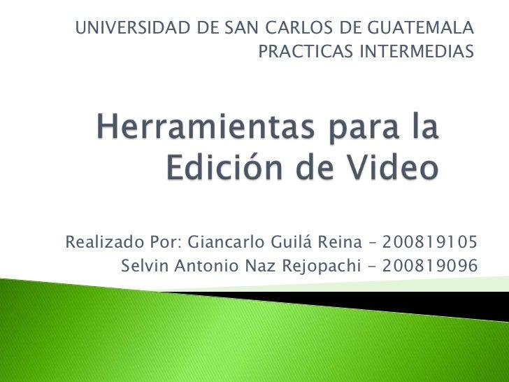 UNIVERSIDAD DE SAN CARLOS DE GUATEMALA<br />PRACTICAS INTERMEDIAS<br />Herramientas para la Edición de Video<br />Realizad...