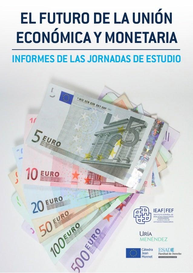 E E EL FUTURO DE LA UNIÓN ECONÓMICA Y MONETARIA INFORMES DE LAS JORNADAS DE ESTUDIO
