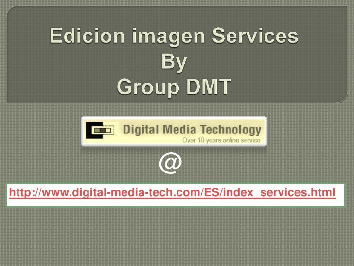 Edicion imagen ServicesByGroup DMT <br />@<br />http://www.digital-media-tech.com/ES/index_services.html<br />