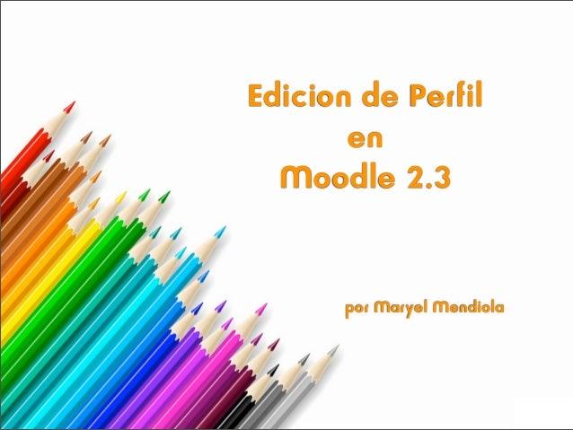 Edicion de Perfil       en  Moodle 2.3       por Maryel Mendiola