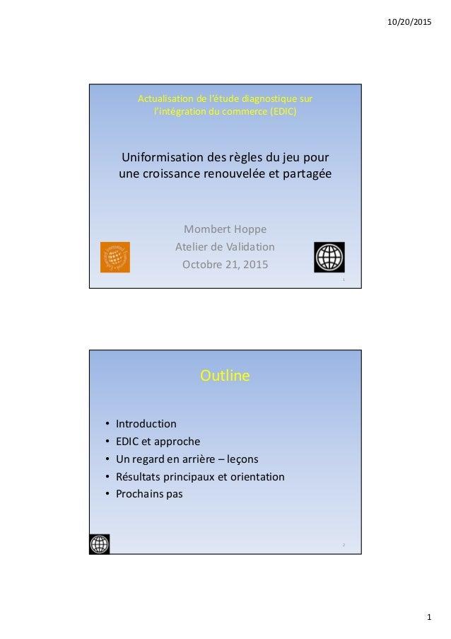 10/20/2015 1 Actualisationdel'étudediagnostiquesur l'intégrationducommerce(EDIC) Uniformisationdesrèglesdujeu...