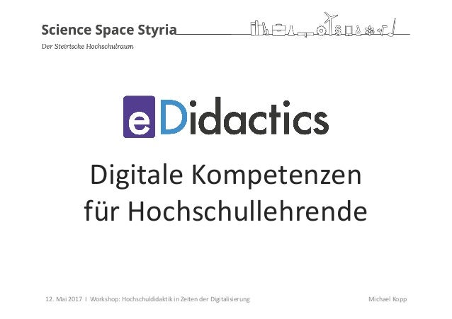 DigitaleKompetenzen fürHochschullehrende 12.Mai2017IWorkshop:HochschuldidaktikinZeitenderDigitalisierung Mich...