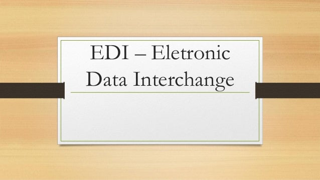 EDI – Eletronic Data Interchange