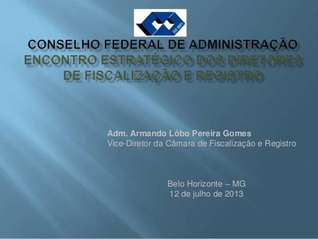 Adm. Armando Lôbo Pereira Gomes Vice-Diretor da Câmara de Fiscalização e Registro Belo Horizonte – MG 12 de julho de 2013