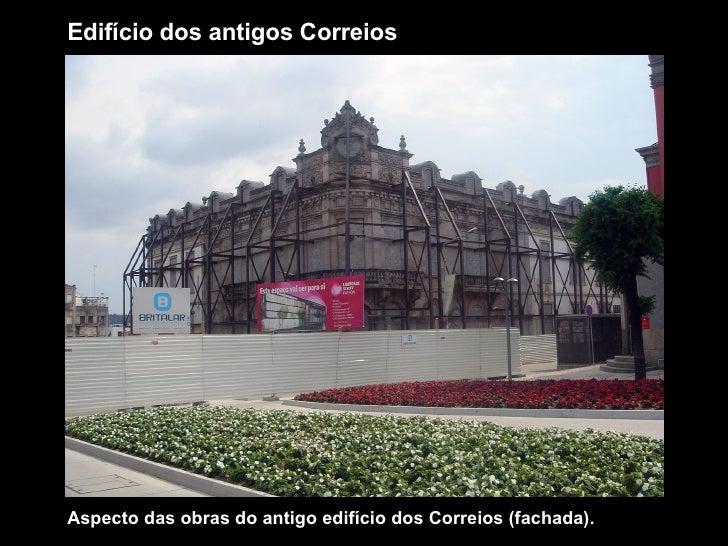 Edifício dos antigos Correios Aspecto das obras do antigo edifício dos Correios (fachada).