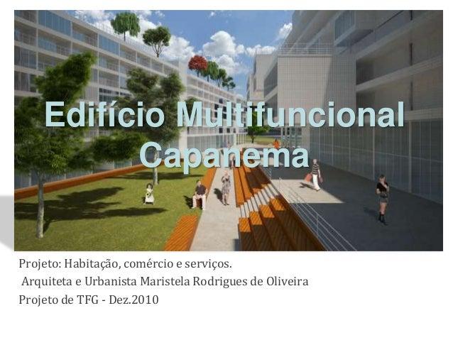 Edifício Multifuncional Capanema Projeto: Habitação, comércio e serviços. Arquiteta e Urbanista Maristela Rodrigues de Oli...