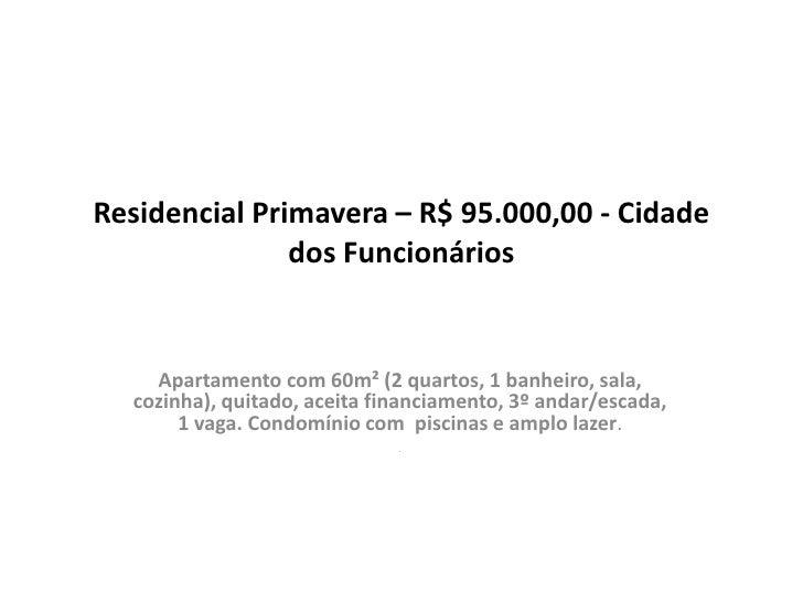 Residencial Primavera – R$ 95.000,00 - Cidade               dos Funcionários    Apartamento com 60m² (2 quartos, 1 banheir...