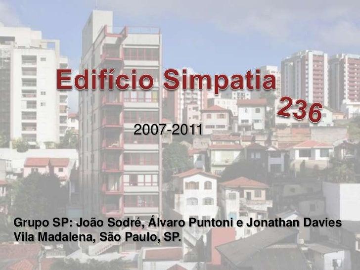 2007-2011Grupo SP: João Sodré, Álvaro Puntoni e Jonathan DaviesVila Madalena, São Paulo, SP.