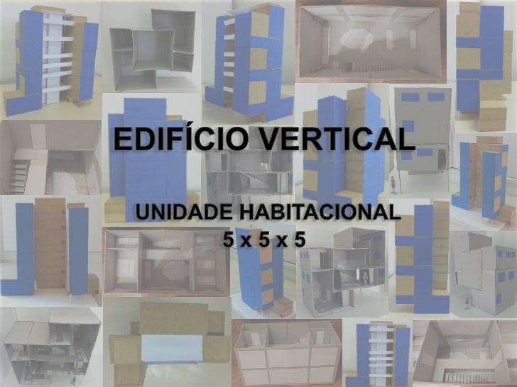 UNIVERSIDADE PAULISTA        EDIFÍCIO VERTICAL – UNIDADE HABITACIONAL 5 x 5 x 5Trabalho de Graduação                   Int...
