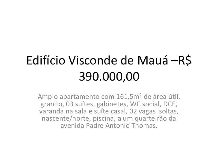 Edifício Visconde de Mauá –R$           390.000,00  Amplo apartamento com 161,5m² de área útil,   granito, 03 suítes, gabi...