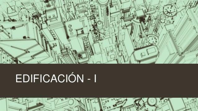 EDIFICACIÓN - I
