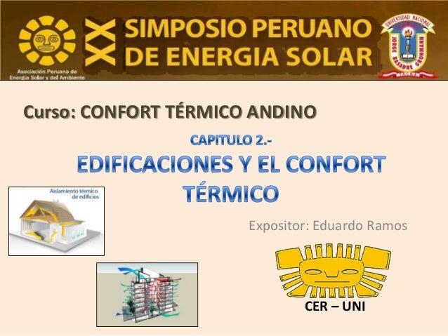 Curso: CONFORT TÉRMICO ANDINO  Expositor: Eduardo Ramos  CER – UNI