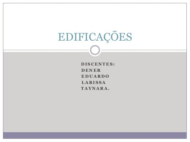 EDIFICAÇÕES DISCENTES: DENER EDUARDO LARISSA TAYNARA.