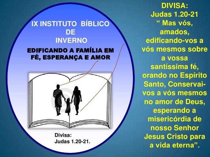 """DIVISA: <br />Judas 1.20-21<br />"""" Mas vós, amados, edificando-vos a vós mesmos sobre a vossa santíssima fé, orando no Esp..."""