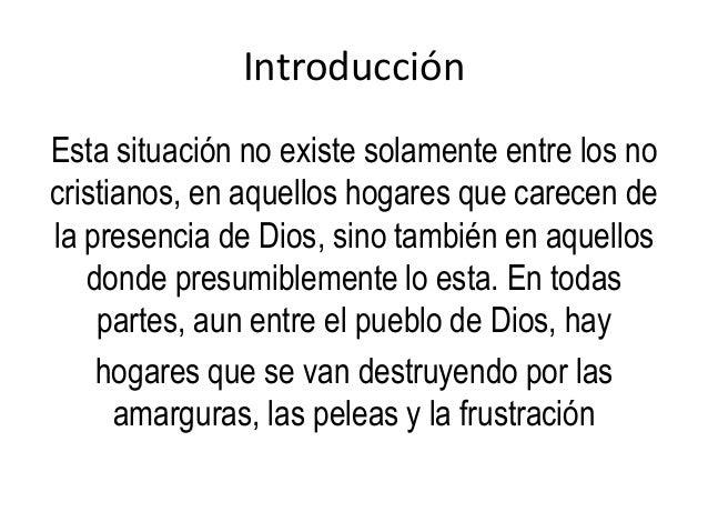 Introducción Esta situación no existe solamente entre los no cristianos, en aquellos hogares que carecen de la presencia d...