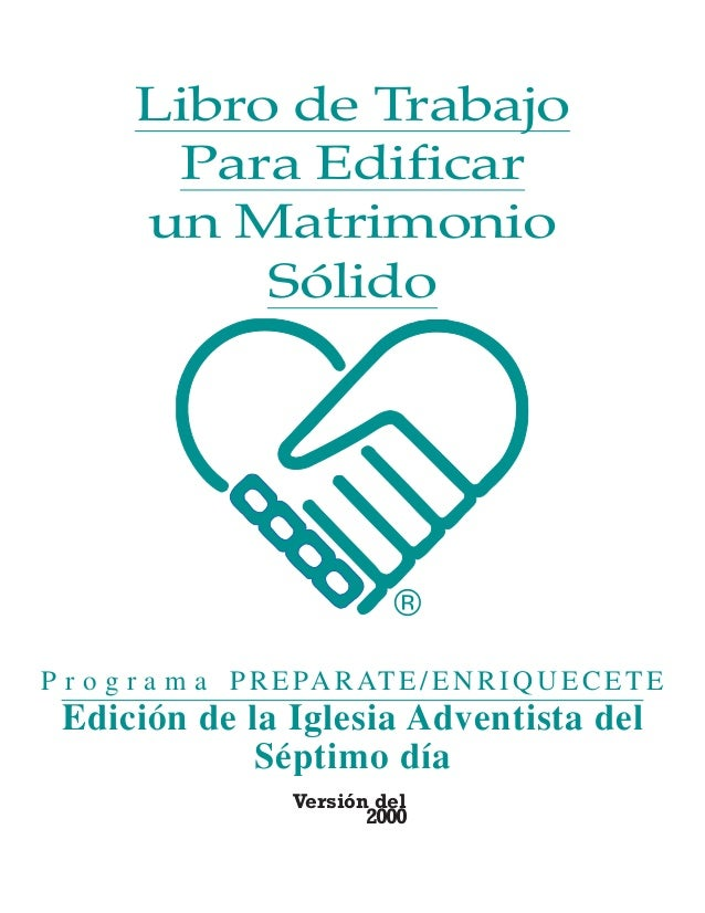 Libro de Trabajo Para Edificar un Matrimonio Sólido P r o g r a m a PREPARATE/ENRIQUECETE Edición de la Iglesia Adventista...