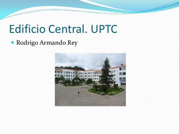 Edificio Central. UPTC<br />Rodrigo Armando Rey<br />