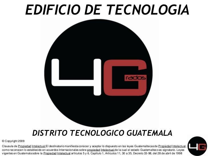 EDIFICIO DE TECNOLOGIA                            DISTRITO TECNOLOGICO GUATEMALA © Copyright 2009 Clausula de Propiedad In...