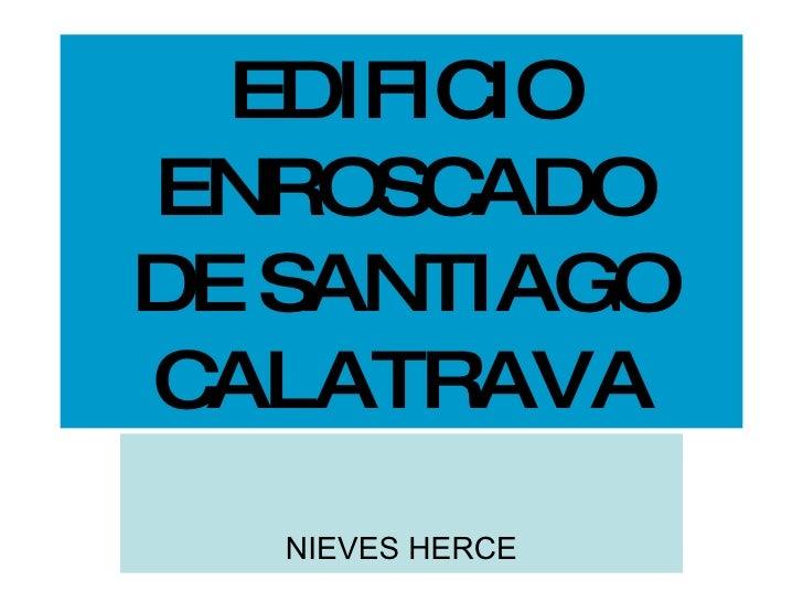 EDIFICIO ENROSCADO DE SANTIAGO CALATRAVA NIEVES HERCE