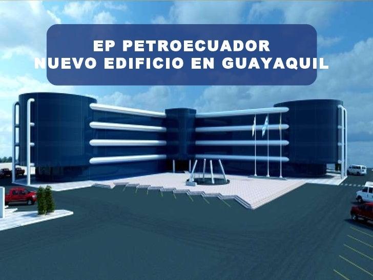 EP PETROECUADOR NUEVO EDIFICIO EN GUAYAQUIL