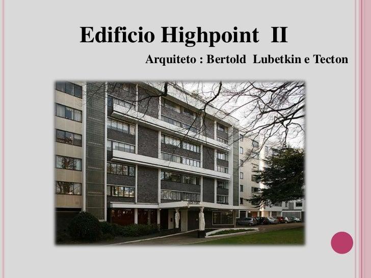 Edificio Highpoint II      Arquiteto : Bertold Lubetkin e Tecton