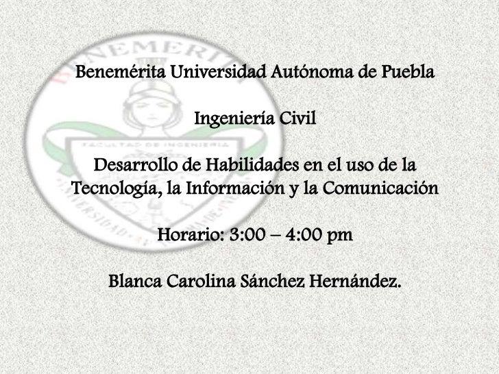 Benemérita Universidad Autónoma de Puebla              Ingeniería Civil  Desarrollo de Habilidades en el uso de laTecnolog...
