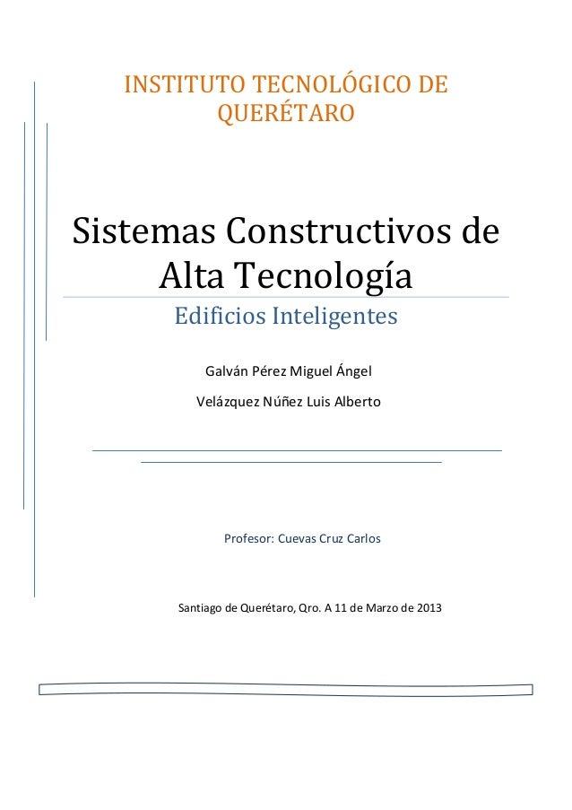 INSTITUTO TECNOLÓGICO DEQUERÉTAROSistemas Constructivos deAlta TecnologíaEdificios InteligentesMiguelProfesor: Cuevas Cruz...