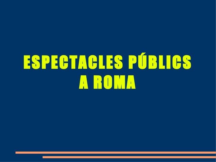 ESPECTACLES PÚBLICS A ROMA