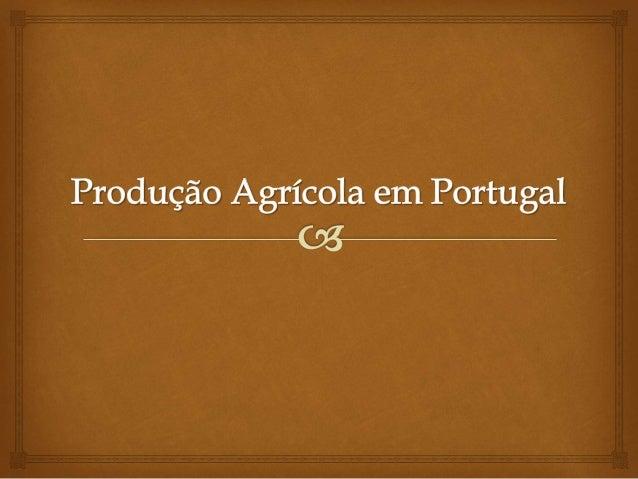 A queda da produção agrícola    No período de 1986-1995, a produção agrícola portuguesa sofreu um decréscimo anual  de 3,...
