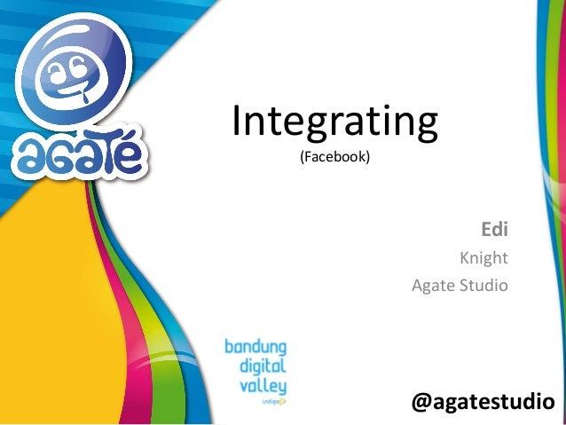 @agatestudio Integrating (Facebook) Edi Knight Agate Studio