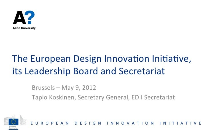 The	  European	  Design	  Innova;on	  Ini;a;ve,	  its	  Leadership	  Board	  and	  Secretariat	       Brussels	  –	  May	 ...