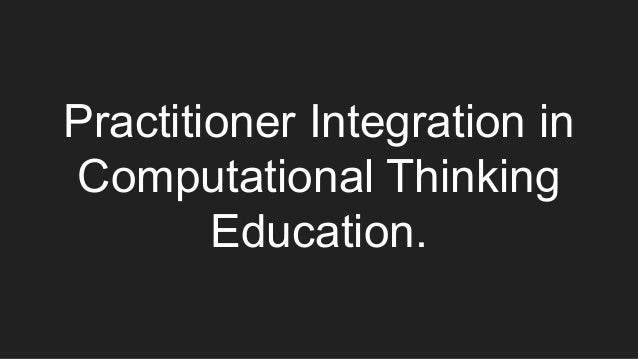 Practitioner Integration in Computational Thinking Education.