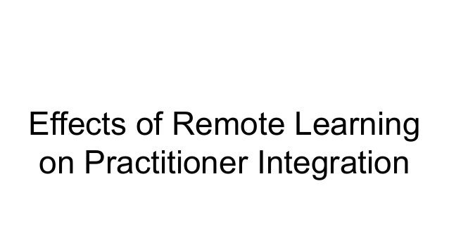 Effects of Remote Learning on Practitioner Integration