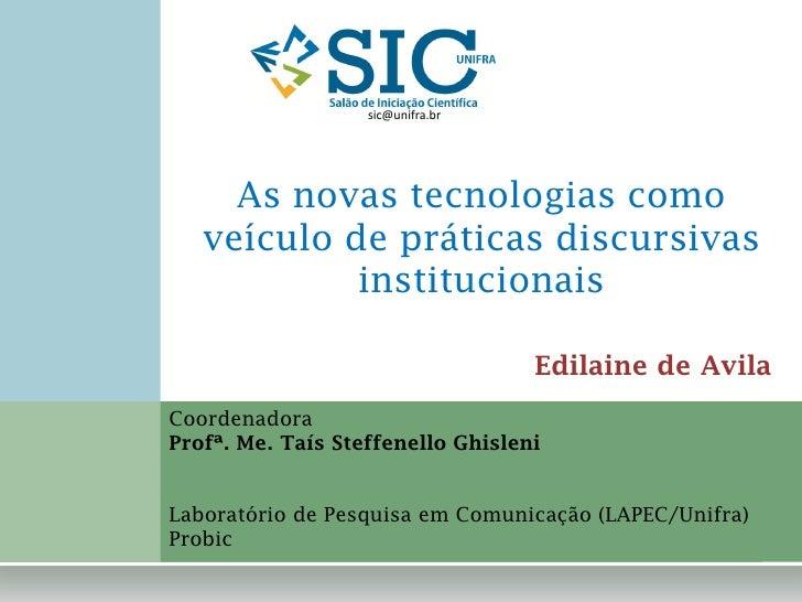 sic@unifra.br     As novas tecnologias como   veículo de práticas discursivas            institucionais                   ...