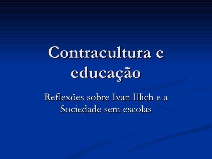 Contracultura e educação Reflexões sobre Ivan Illich e a Sociedade sem escolas