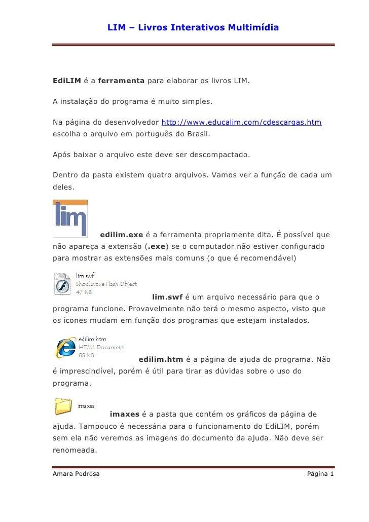 LIM – Livros Interativos Multimídia     EdiLIM é a ferramenta para elaborar os livros LIM.  A instalação do programa é mui...
