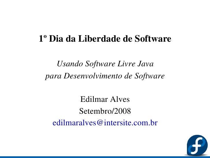 1ºDiadaLiberdadedeSoftware      UsandoSoftwareLivreJava  paraDesenvolvimentodeSoftware            EdilmarAlves...