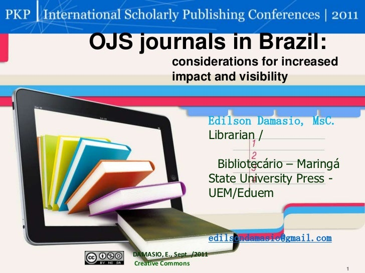 OJS journals in Brazil: <br />considerations for increased <br />impact and visibility<br />EdilsonDamasio, MsC.<br />Libr...