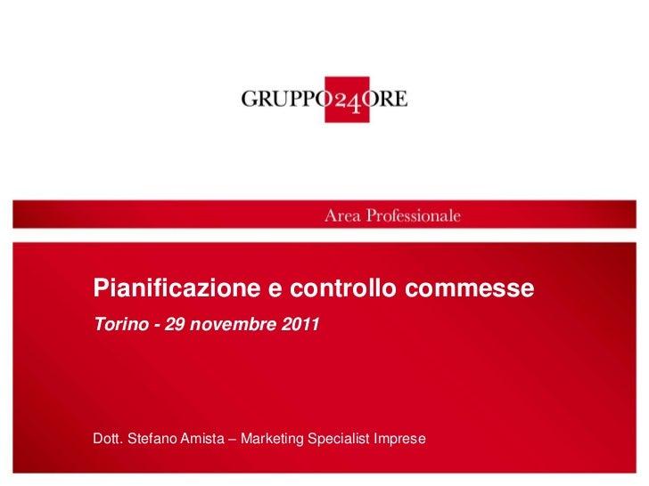 Pianificazione e controllo commesseTorino - 29 novembre 2011Dott. Stefano Amista – Marketing Specialist Imprese           ...