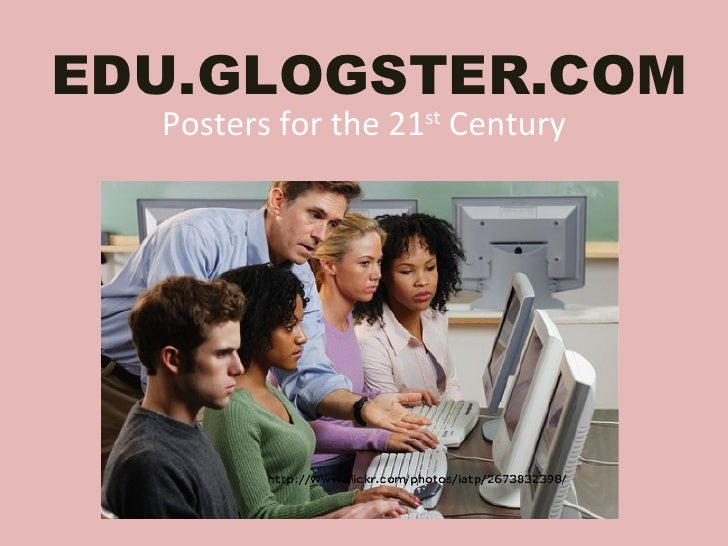 EDU.GLOGSTER.COM Posters for the 21 st  Century