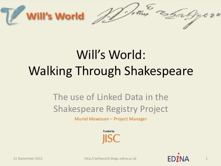 Will's World:        Walking Through Shakespeare                    The use of Linked Data in the                    Shake...