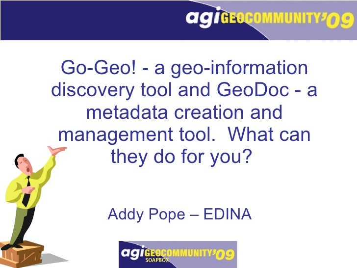 Go-Geo! - a geo-information discovery tool and GeoDoc - a metadata creation and management tool. What can they do for you...
