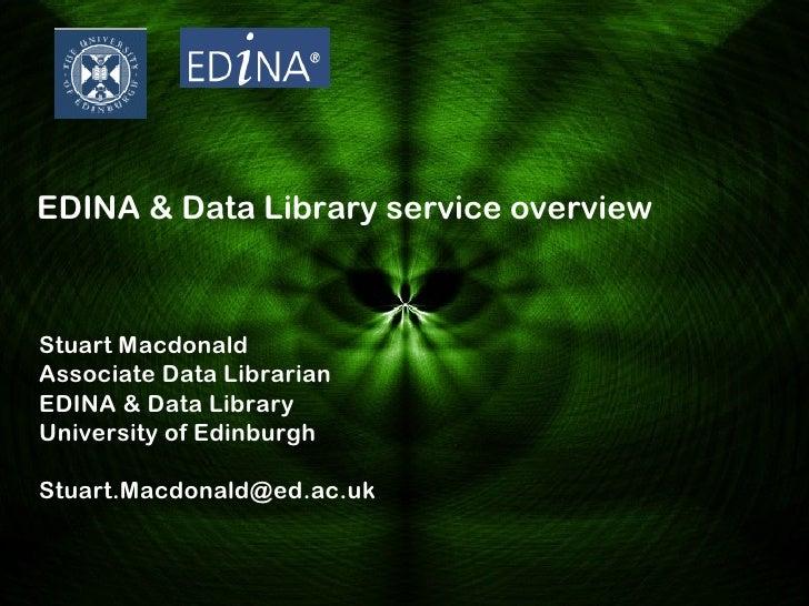 EDINA & Data Library service overviewStuart MacdonaldAssociate Data LibrarianEDINA & Data LibraryUniversity of EdinburghSt...