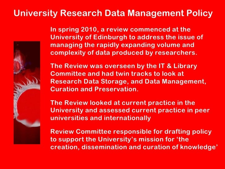 University Research Data Management Policy       In spring 2010, a review commenced at the       University of Edinburgh t...